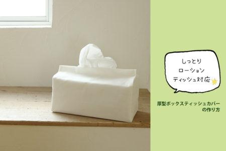 【無料型紙】ローションティッシュ対応◎厚型ボックスティッシュカバーの作り方